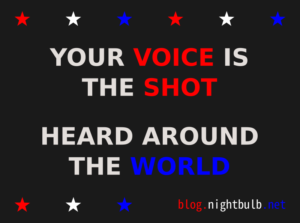 Your Voice is the Shot Heard Around the World